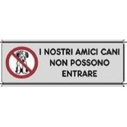 Segnale Adesivo Cm.15x5 I Nostri Ami Ci Cani Non Possono Entrare